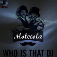 Who Is That DJ - Molecola