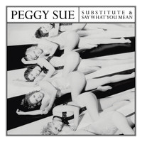 Peggy Sue - Substitute / Say What You Mean