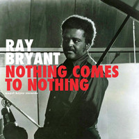 Ray Bryant - Nothing Comes to Nothing