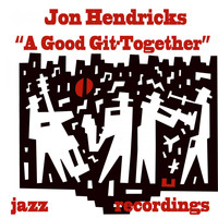 Jon Hendricks - A Good Git-Together