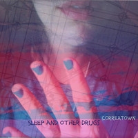 Correatown - Sleep and Other Drugs