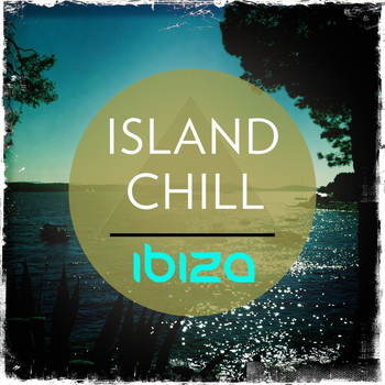 Various Artists - Island Chill - Ibiza (Explicit)
