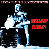 Rosemary Clooney - Santa Claus Is Coming to Town (The Christmas Series)