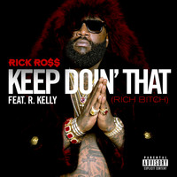 Rick Ross - Keep Doin' That (Rich Bitch) (Explicit)