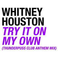 Whitney Houston - Try It On My Own (Thunderpuss Club Anthem Mix)