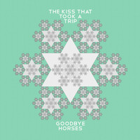 The Kiss That Took a Trip - Goodbye Horses