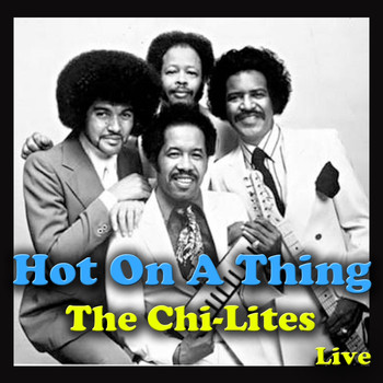 The Chi-Lites - Hot On A Thing