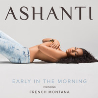 Ashanti - Early In The Morning (feat. French Montana)