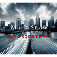 Mark Snow - Intoxicate Me