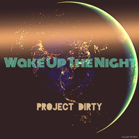 Project Dirty - Wake Up the Night