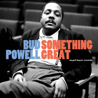 Bud Powell - Something Great