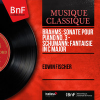 Edwin Fischer - Brahms: Sonate pour piano No. 3 - Schumann: Fantaisie in C Major
