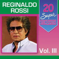 Reginaldo Rossi - 20 Super Sucessos, Vol. 3