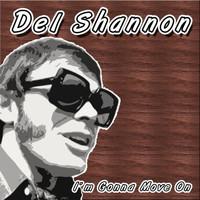 Del Shannon - I'm Gonna Move On
