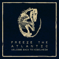 Freeze the Atlantic - Welcome Back to Nibelheim