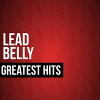 Lead Belly - Lead Belly Greatest Hits