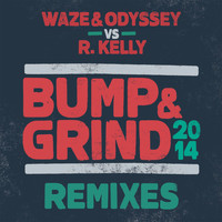 Waze & Odyssey & R. Kelly - Bump & Grind 2014 (Remixes)