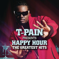 T-Pain - T-Pain Presents Happy Hour: The Greatest Hits (Explicit)