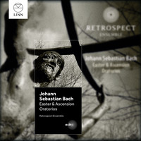 Retrospect Ensemble | Matthew Halls - J.S. Bach: Easter and Ascension Oratorios