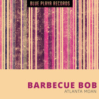 Barbecue Bob - Atlanta Moan