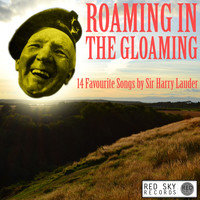 Sir Harry Lauder - Roaming in the Gloaming - 14 Favourite Songs