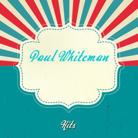 Paul Whiteman - Hits