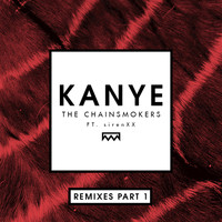 The Chainsmokers - Kanye (Remixes Part 1)