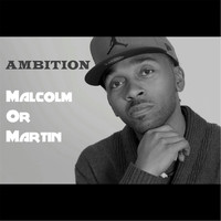 Ambition - Malcolm or Martin