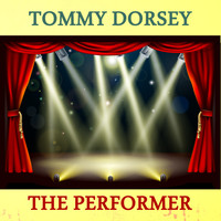 Tommy Dorsey - The Performer