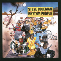 Steve Coleman and Five Elements - Rhythm People (The Resurrection of Creative Black Civilization)