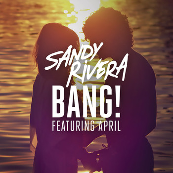 Sandy Rivera feat. April - BANG! (Remixes)