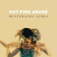 Hot Pink Abuse - Mysterious Souls