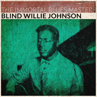 Blind Willie Johnson - The Immortal Blues Masters