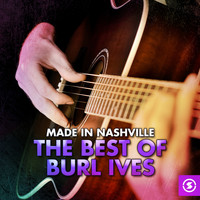 Burl Ives - Made in Nashville: The Best of Burl Ives