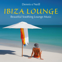 Dennis O'Neill - IBIZA LOUNGE: Beautiful Soothing Music