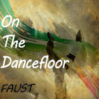 Faust - On The Dancefloor