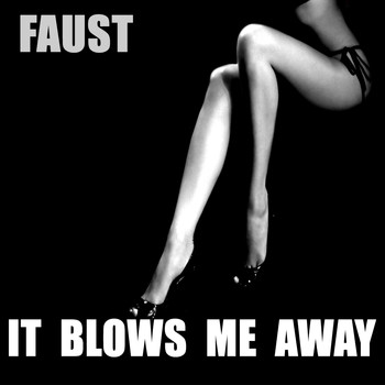 Faust - It Blows Me Away