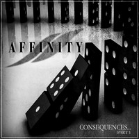 Affinity - Consequences, Pt. 1
