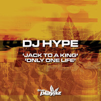 DJ Hype - Jack to a King / Only One Life