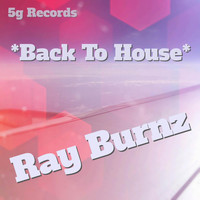 Ray Burnz - Back to House
