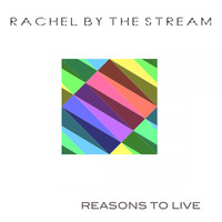 Rachel by the Stream - Reasons to Live