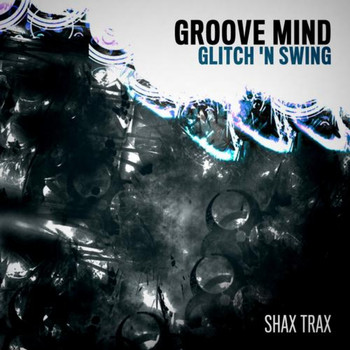 Groove Mind - Glitch 'N Swing