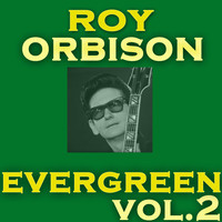 Roy Orbison - Evergreen Vol.2