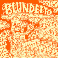 Blundetto - Bad Bad Versions