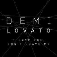 Demi Lovato - I Hate You, Don't Leave Me