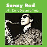 Sonny Red - All I Do Is Dream of You