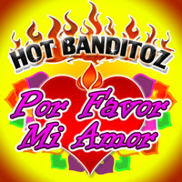 Hot Banditoz - Por Favor Mi Amor
