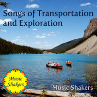 Music Shakers - Songs of Transportation and Exploration