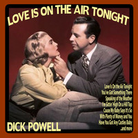 Dick Powell - Love Is On the Air Tonight