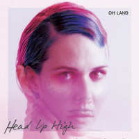 Oh Land - Head Up High